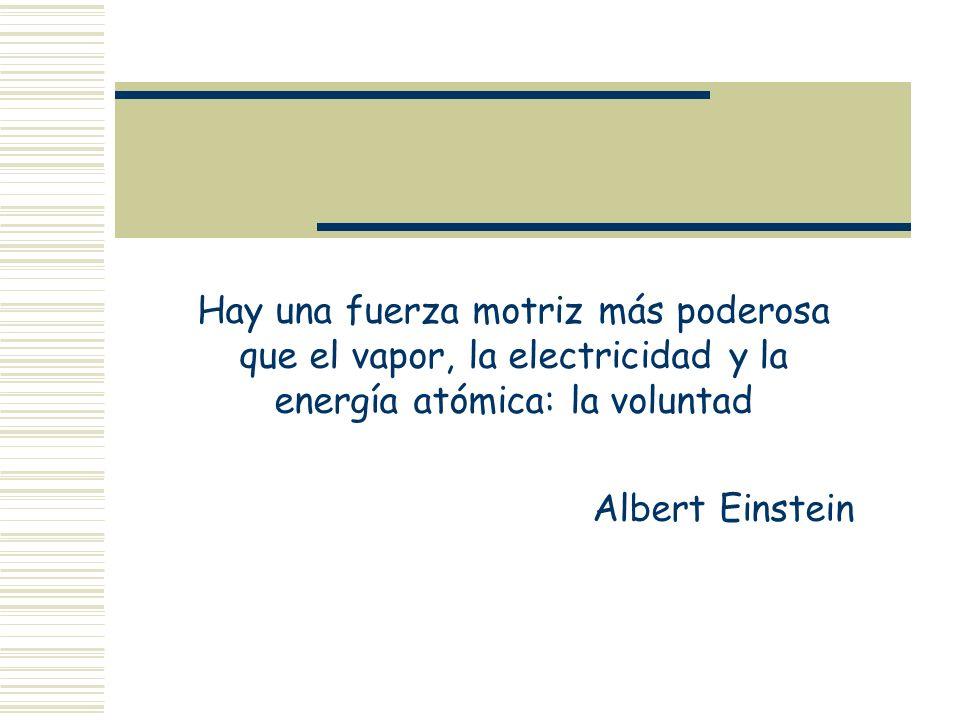 Hay una fuerza motriz más poderosa que el vapor, la electricidad y la energía atómica: la voluntad Albert Einstein