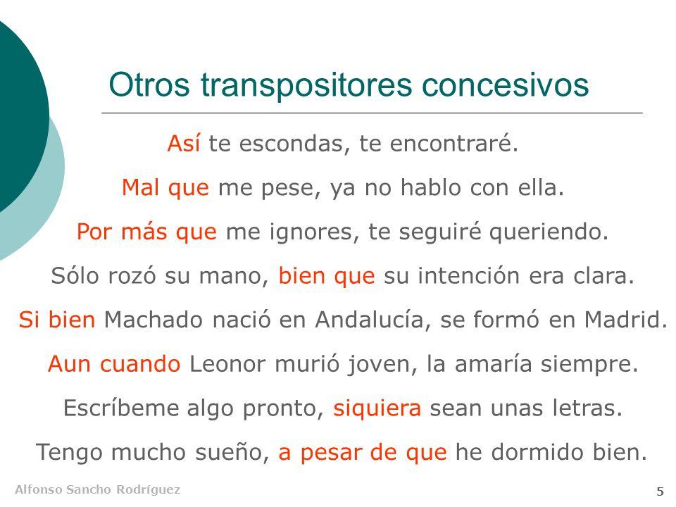 Alfonso Sancho Rodríguez 5 Otros transpositores concesivos Si bien Machado nació en Andalucía, se formó en Madrid.