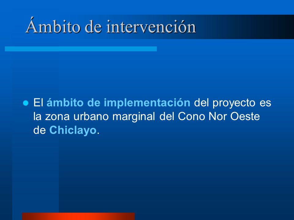 Ámbito de intervención El ámbito de implementación del proyecto es la zona urbano marginal del Cono Nor Oeste de Chiclayo.