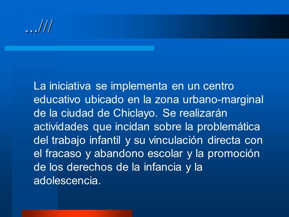 La iniciativa se implementa en un centro educativo ubicado en la zona urbano-marginal de la ciudad de Chiclayo. Se realizarán actividades que incidan