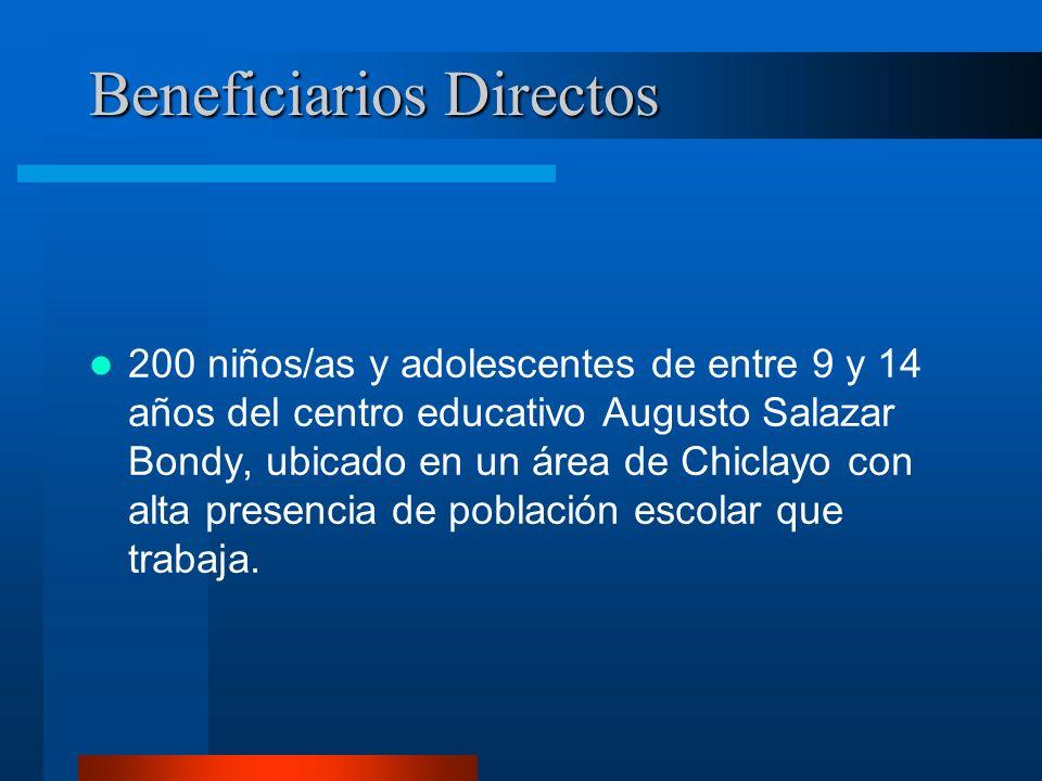 Beneficiarios Directos 200 niños/as y adolescentes de entre 9 y 14 años del centro educativo Augusto Salazar Bondy, ubicado en un área de Chiclayo con