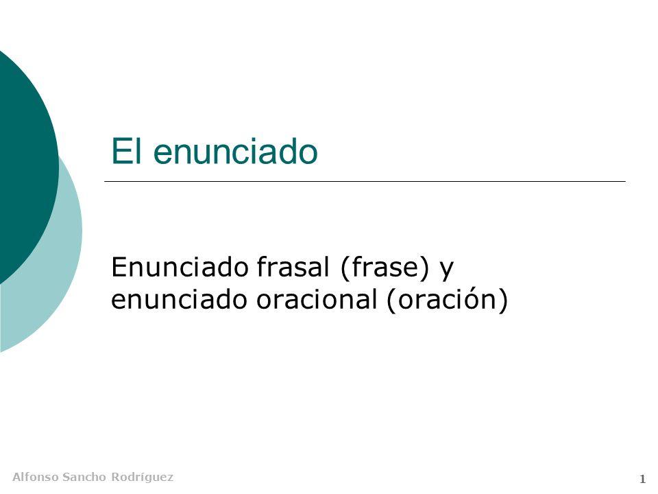 Alfonso Sancho Rodríguez 1 El enunciado Enunciado frasal (frase) y enunciado oracional (oración)