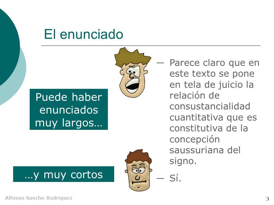 Alfonso Sancho Rodríguez 3 El enunciado Parece claro que en este texto se pone en tela de juicio la relación de consustancialidad cuantitativa que es constitutiva de la concepción saussuriana del signo.
