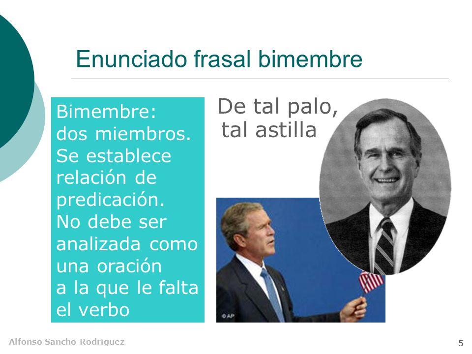 Alfonso Sancho Rodríguez 5 Enunciado frasal bimembre De tal palo, Bimembre: dos miembros.