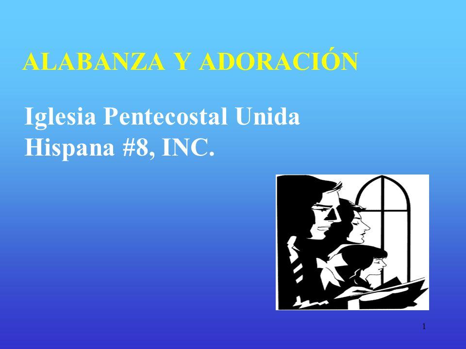 ALABANZA Y ADORACIÓN Iglesia Pentecostal Unida Hispana #8, INC. 1