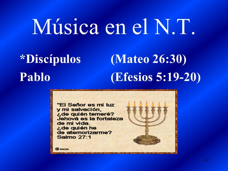 Música en el N.T. *Discípulos(Mateo 26:30) Pablo(Efesios 5:19-20) 20