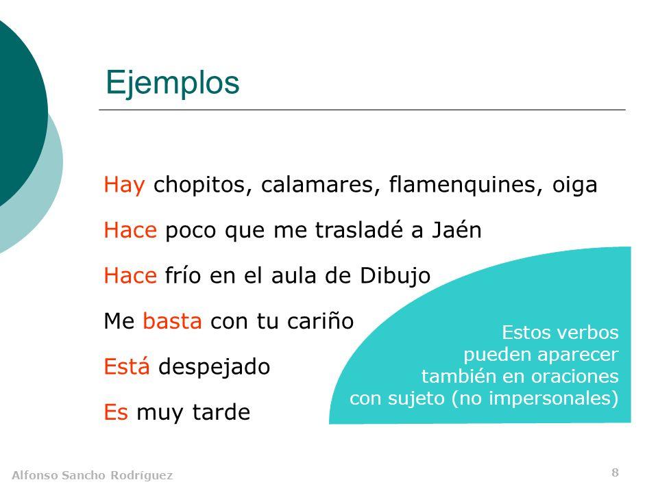 Alfonso Sancho Rodríguez 7 Impersonales gramaticales Haber Hacer Bastar Ser Estar Aparte de los tiempos compuestos del verbo, sólo se usa como impersonal Se construyen como impersonales sólo ocasionalmente