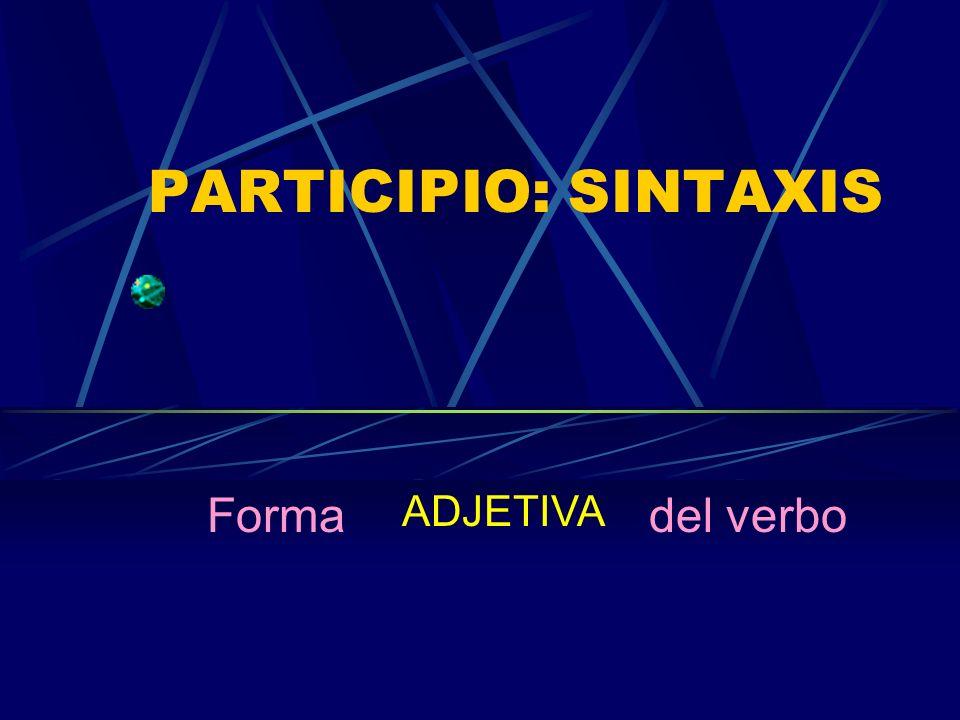 PARTICIPIO: SINTAXIS Forma ADJETIVA del verbo