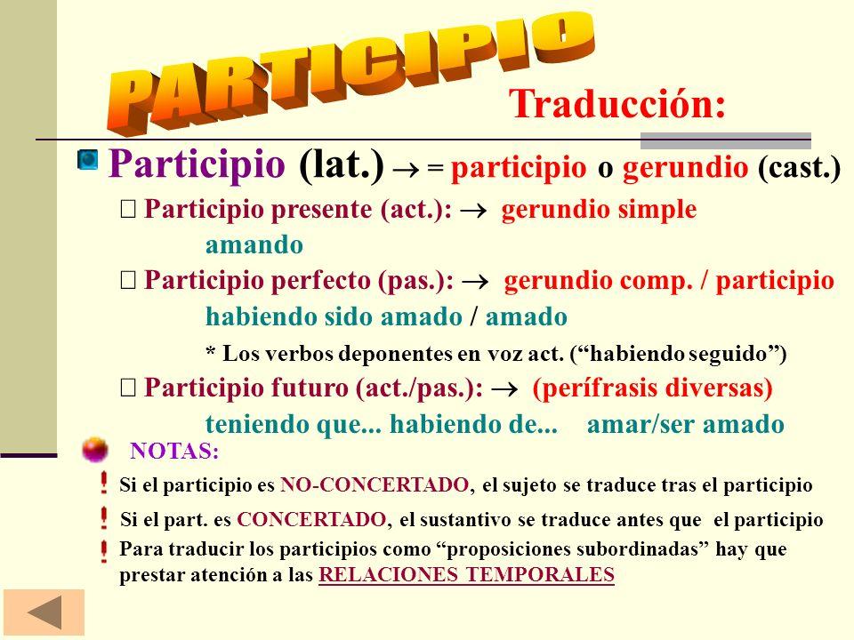 Traducción: Participio presente (act.): gerundio simple amando Participio perfecto (pas.): gerundio comp.