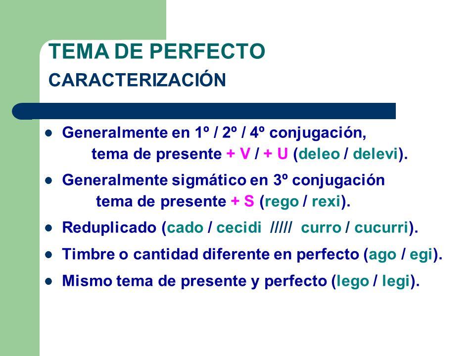TEMA DE PERFECTO CARACTERIZACIÓN Generalmente en 1º / 2º / 4º conjugación, tema de presente + V / + U (deleo / delevi).