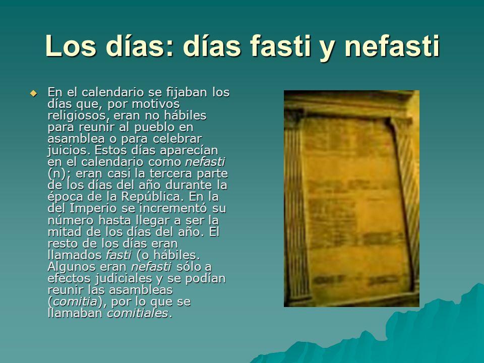 Los días: días fasti y nefasti En el calendario se fijaban los días que, por motivos religiosos, eran no hábiles para reunir al pueblo en asamblea o p