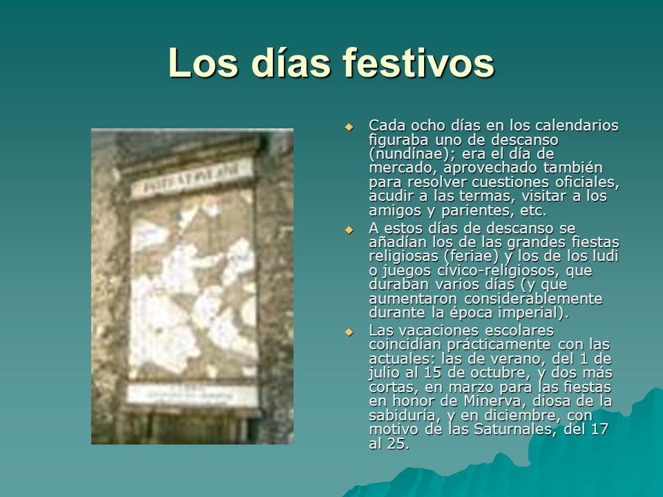 Los días festivos Cada ocho días en los calendarios figuraba uno de descanso (nundínae); era el día de mercado, aprovechado también para resolver cues
