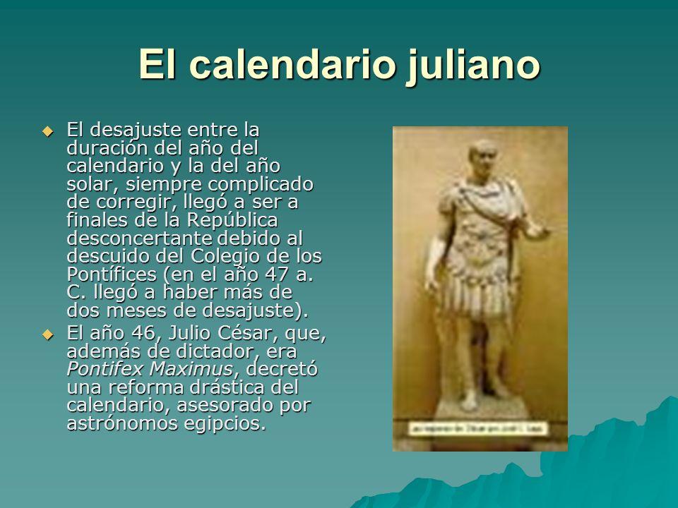 El calendario juliano El desajuste entre la duración del año del calendario y la del año solar, siempre complicado de corregir, llegó a ser a finales