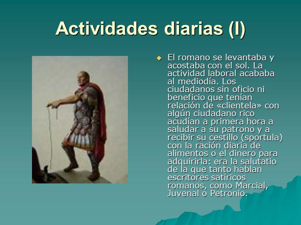 Actividades diarias (I) El romano se levantaba y acostaba con el sol. La actividad laboral acababa al mediodía. Los ciudadanos sin oficio ni beneficio