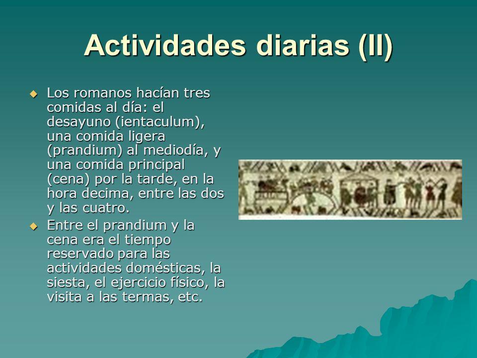 Actividades diarias (II) Los romanos hacían tres comidas al día: el desayuno (ientaculum), una comida ligera (prandium) al mediodía, y una comida prin