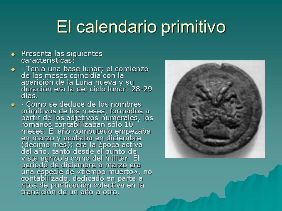 El calendario primitivo Presenta las siguientes características: Presenta las siguientes características: · Tenía una base lunar; el comienzo de los m
