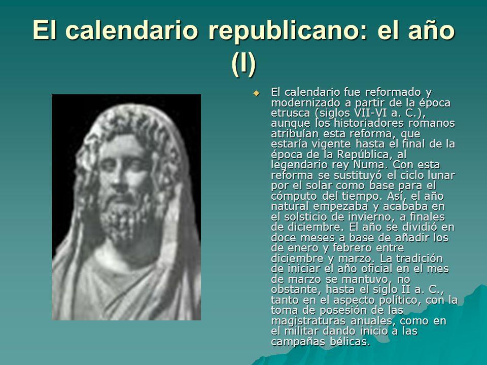 El calendario republicano: el año (I) El calendario fue reformado y modernizado a partir de la época etrusca (siglos VII-VI a. C.), aunque los histori