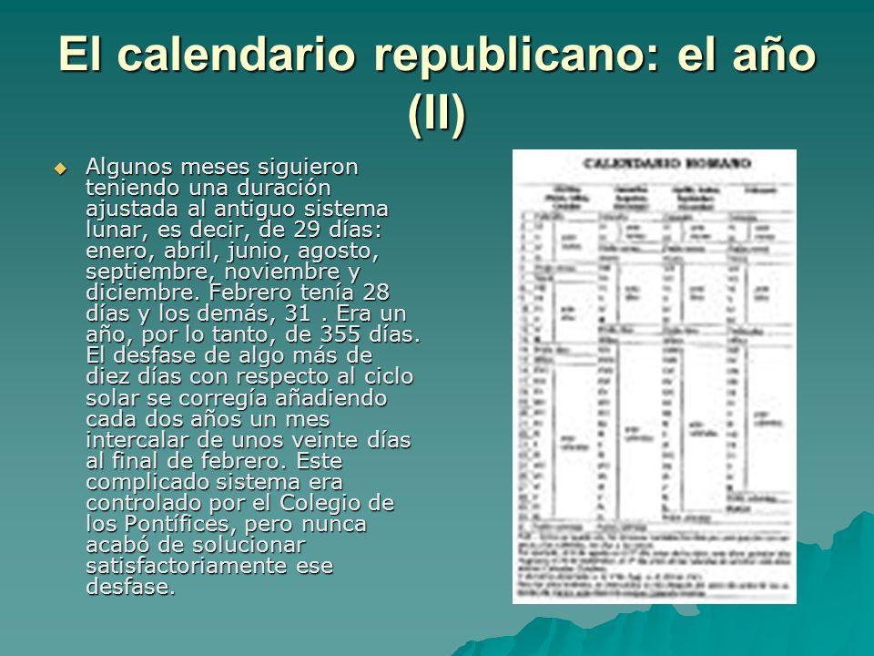 El calendario juliano El desajuste entre la duración del año del calendario y la del año solar, siempre complicado de corregir, llegó a ser a finales de la República desconcertante debido al descuido del Colegio de los Pontífices (en el año 47 a.