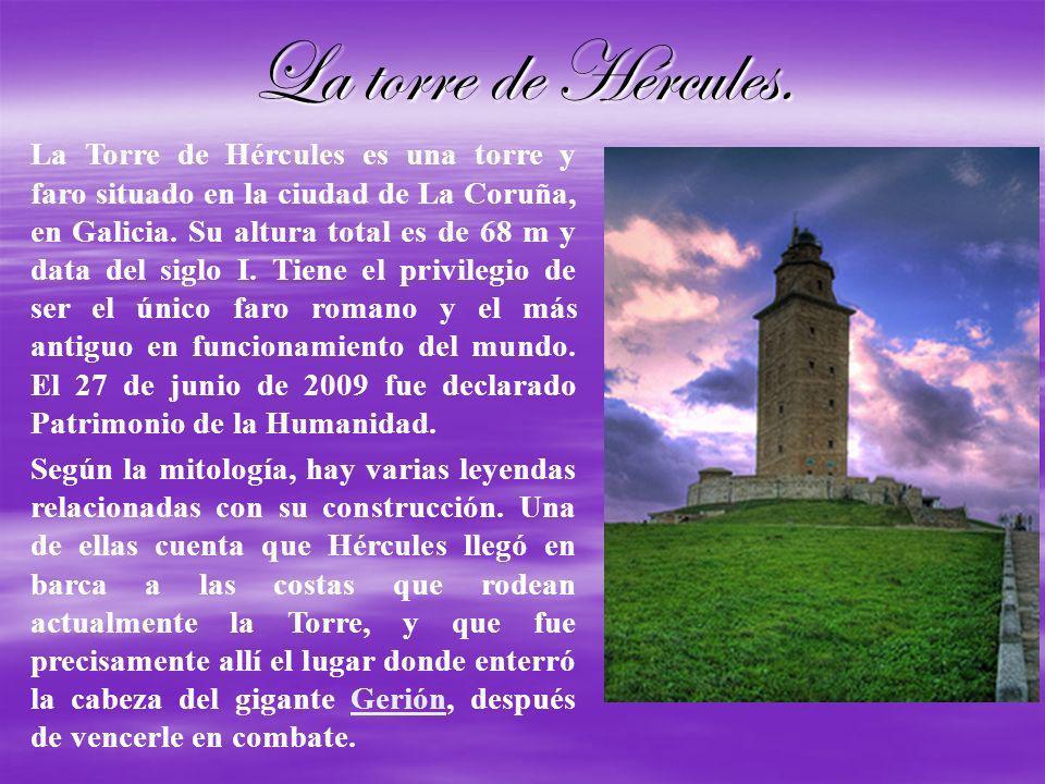 La torre de Hércules. La Torre de Hércules es una torre y faro situado en la ciudad de La Coruña, en Galicia. Su altura total es de 68 m y data del si