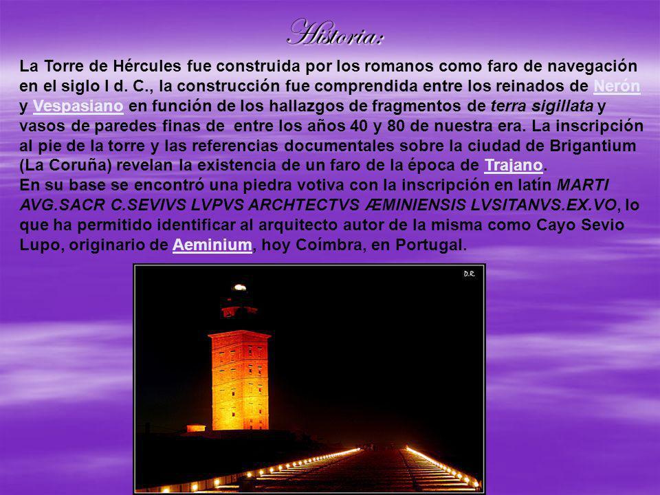 Historia: La Torre de Hércules fue construida por los romanos como faro de navegación en el siglo I d. C., la construcción fue comprendida entre los r