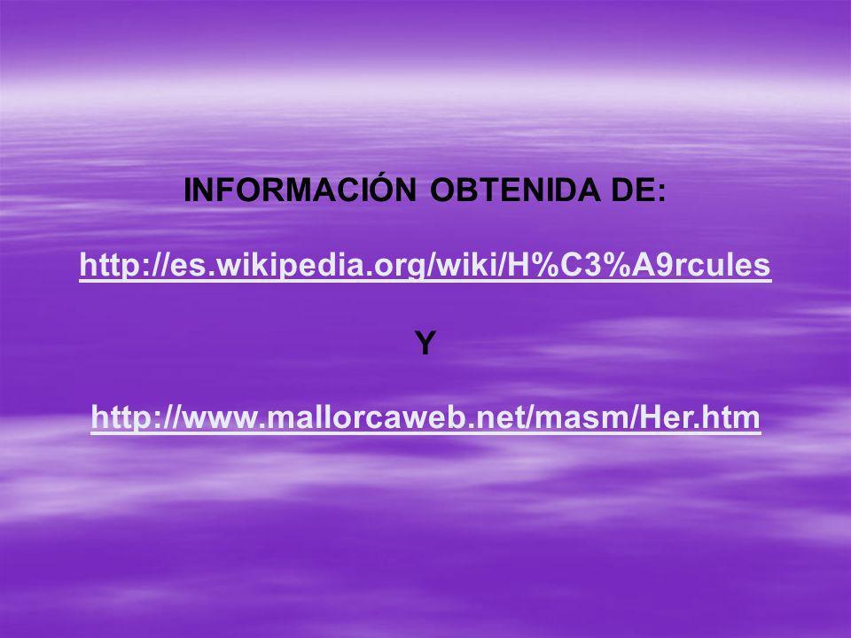 INFORMACIÓN OBTENIDA DE: http://es.wikipedia.org/wiki/H%C3%A9rcules Y http://www.mallorcaweb.net/masm/Her.htm