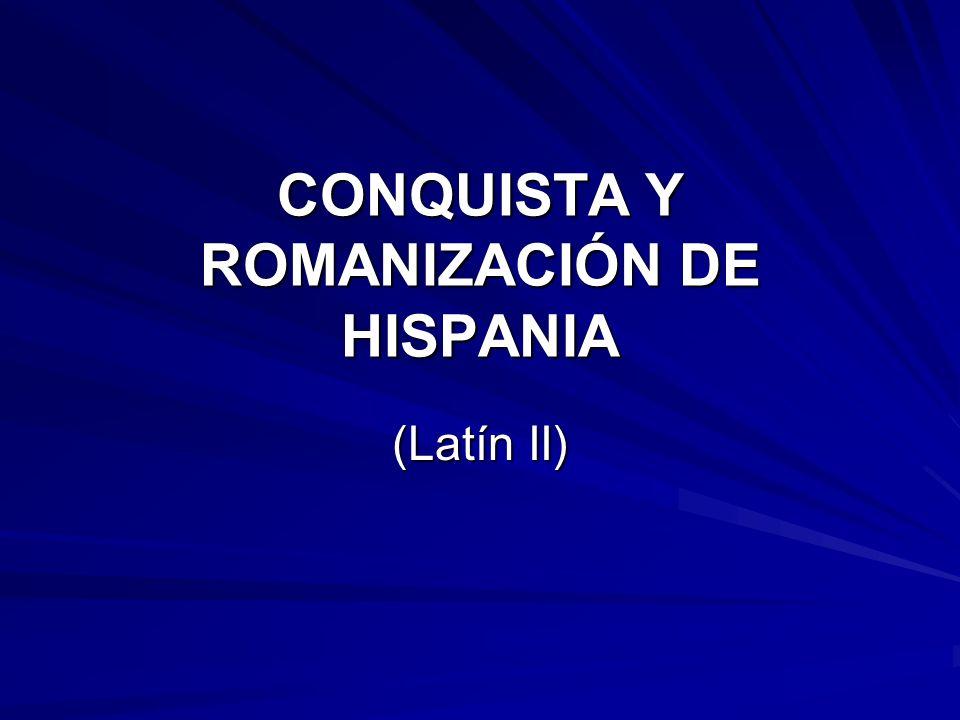 CONQUISTA Y ROMANIZACIÓN DE HISPANIA (Latín II)