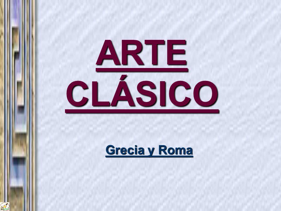 ARTE CLÁSICO Grecia y Roma