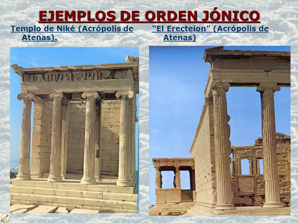 EJEMPLOS DE ORDEN JÓNICO EJEMPLOS DE ORDEN JÓNICO Templo de Niké (Acrópolis de Atenas). El Erecteion (Acrópolis de Atenas)