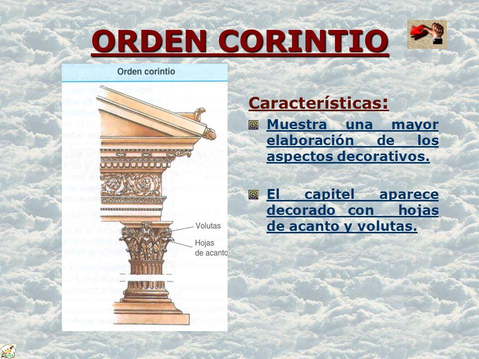 ORDEN CORINTIO ORDEN CORINTIO Características : Muestra una mayor elaboración de los aspectos decorativos. El capitel aparece decorado con hojas de ac
