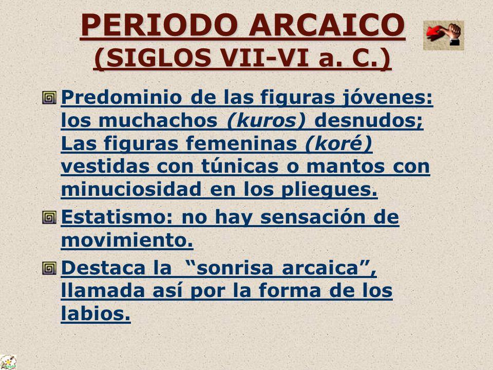 PERIODO ARCAICO (SIGLOS VII-VI a. C.) Predominio de las figuras jóvenes: los muchachos (kuros) desnudos; Las figuras femeninas (koré) vestidas con tún