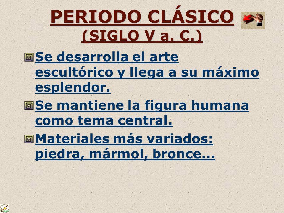 PERIODO CLÁSICO (SIGLO V a. C.) Se desarrolla el arte escultórico y llega a su máximo esplendor. Se mantiene la figura humana como tema central. Mater