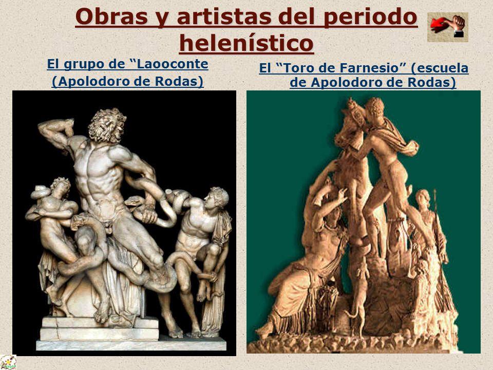 Obras y artistas del periodo helenístico El grupo de Laooconte (Apolodoro de Rodas) El Toro de Farnesio (escuela de Apolodoro de Rodas)