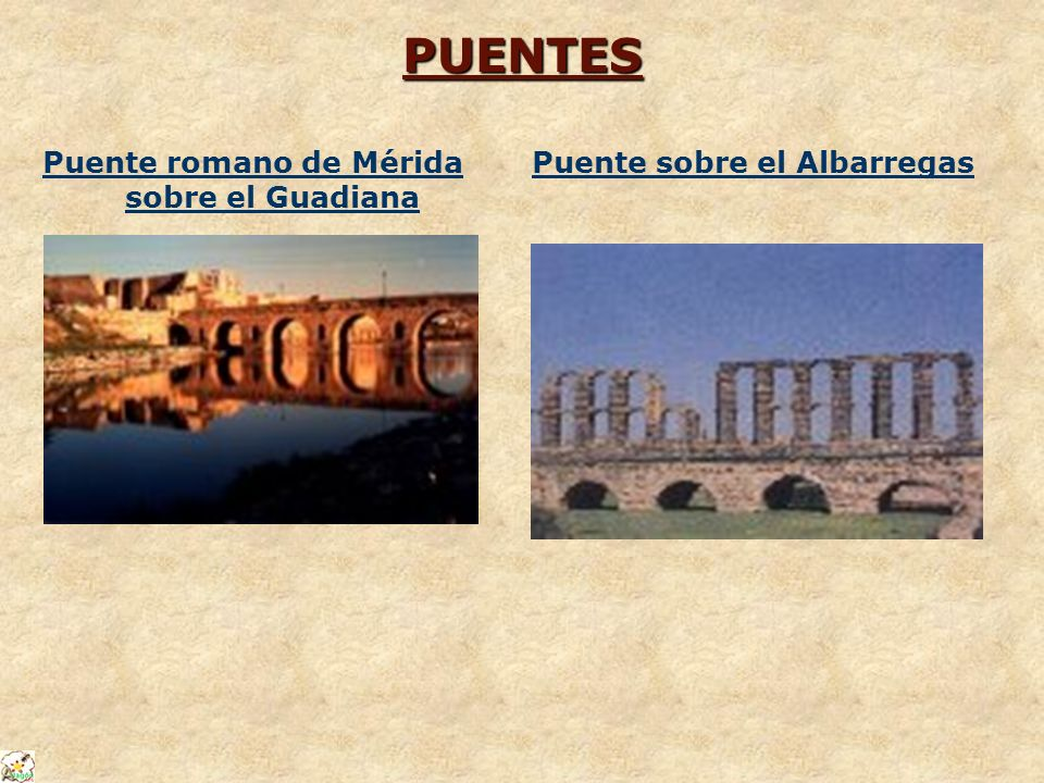 PUENTES Puente romano de Mérida sobre el Guadiana Puente sobre el Albarregas