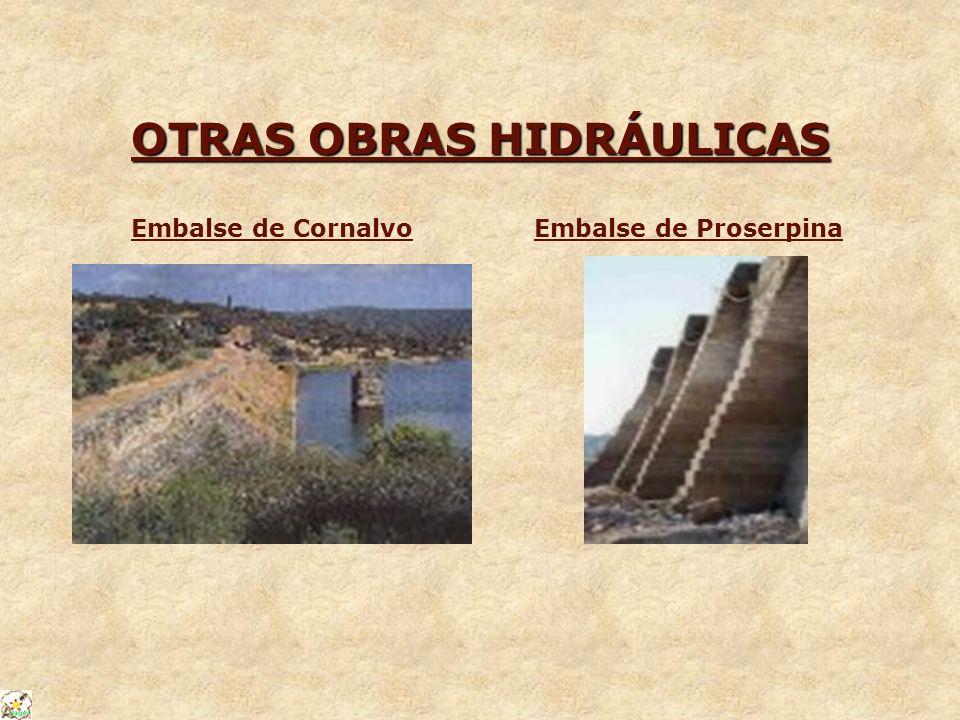 OTRAS OBRAS HIDRÁULICAS Embalse de CornalvoEmbalse de Proserpina
