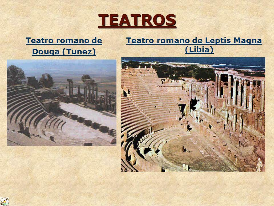 TEATROS Teatro romano de Douga (Tunez) Teatro romano de Leptis Magna (Libia)