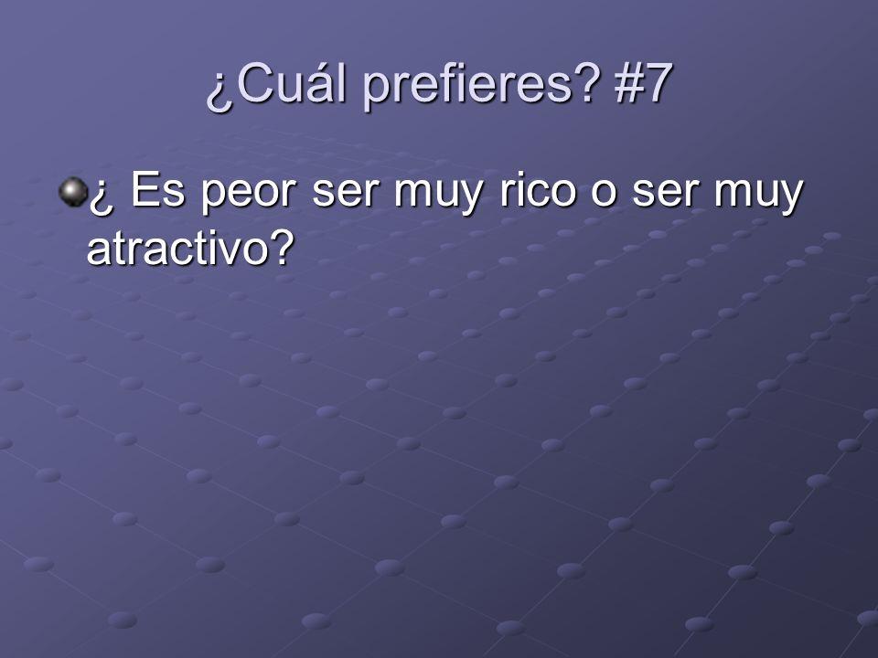 ¿Cuál prefieres? #7 ¿ Es peor ser muy rico o ser muy atractivo?