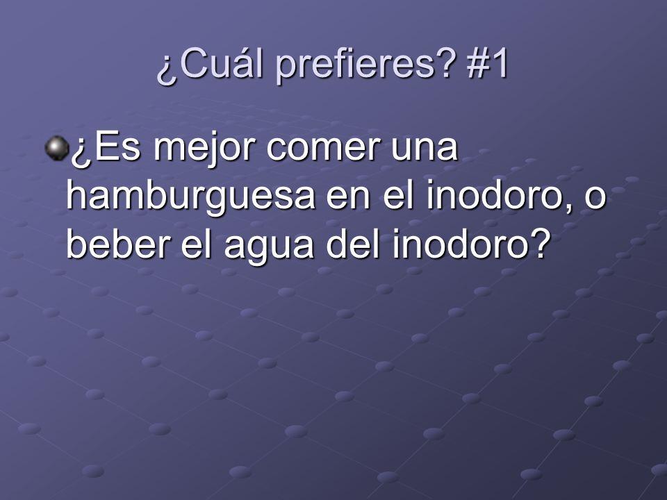 ¿Cuál prefieres? #1 ¿Es mejor comer una hamburguesa en el inodoro, o beber el agua del inodoro?