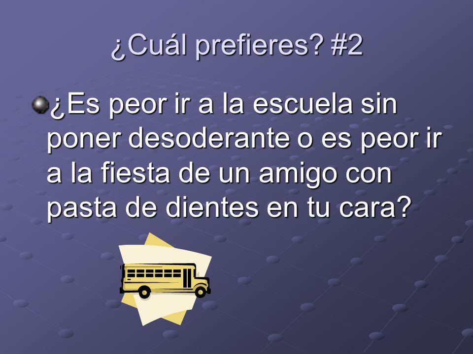 ¿Cuál prefieres? #2 ¿Es peor ir a la escuela sin poner desoderante o es peor ir a la fiesta de un amigo con pasta de dientes en tu cara?