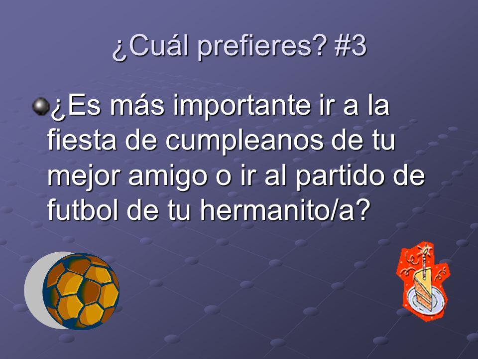 ¿Cuál prefieres? #3 ¿Es más importante ir a la fiesta de cumpleanos de tu mejor amigo o ir al partido de futbol de tu hermanito/a?