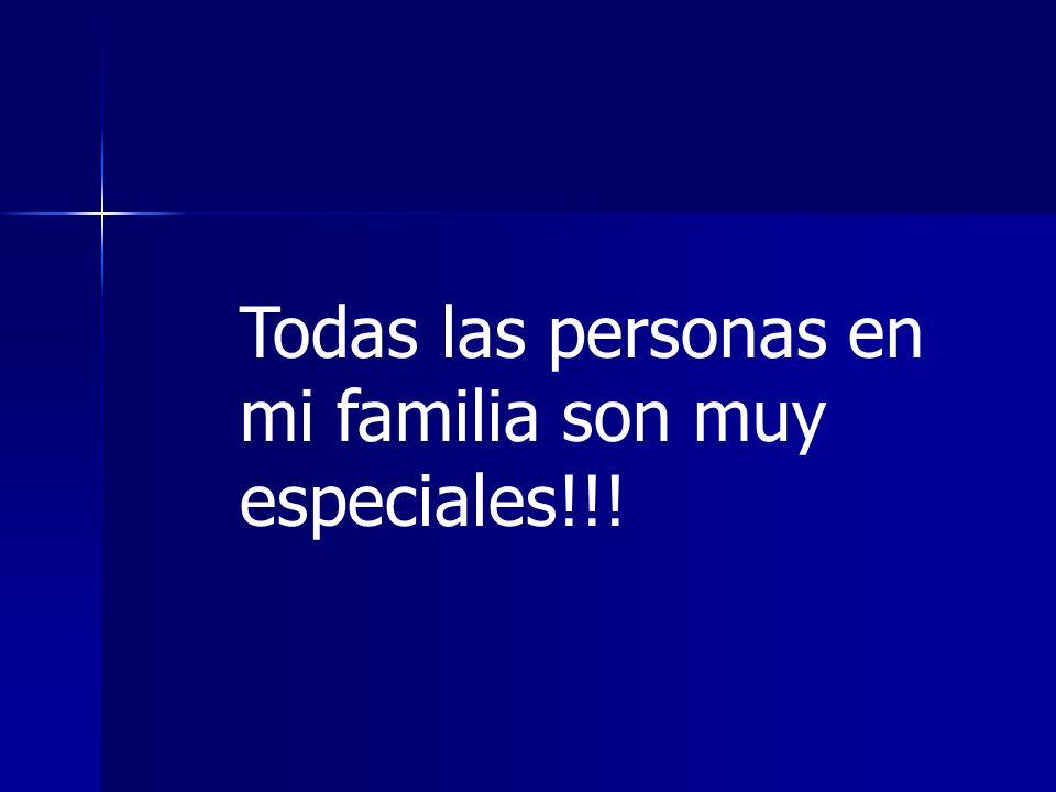 Todas las personas en mi familia son muy especiales!!!