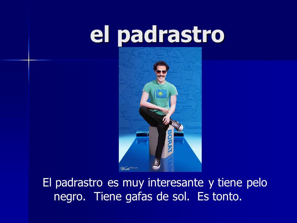 el padrastro El padrastro es muy interesante y tiene pelo negro. Tiene gafas de sol. Es tonto.