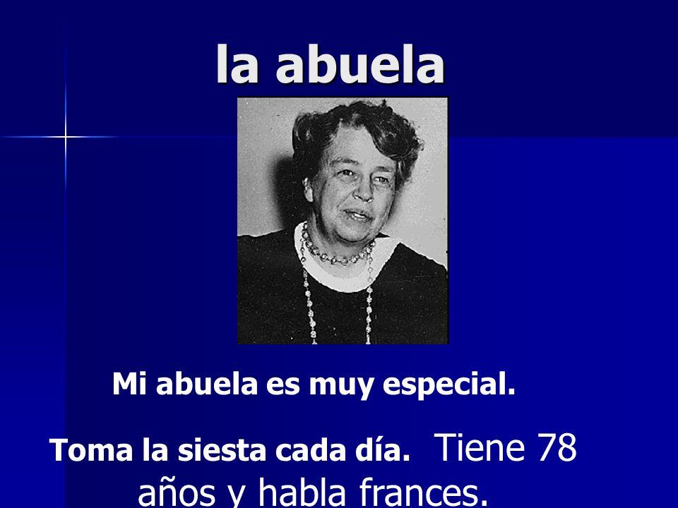 la abuela Mi abuela es muy especial. Toma la siesta cada día. Tiene 78 años y habla frances.