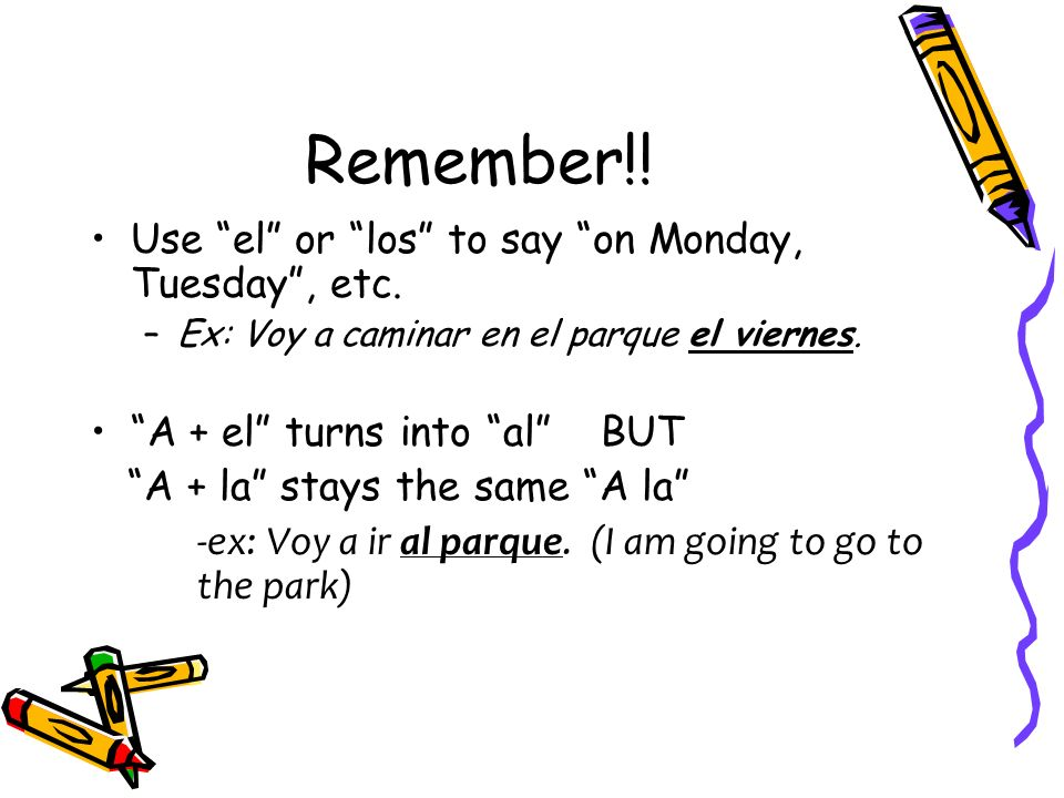 Remember!. Use el or los to say on Monday, Tuesday, etc.