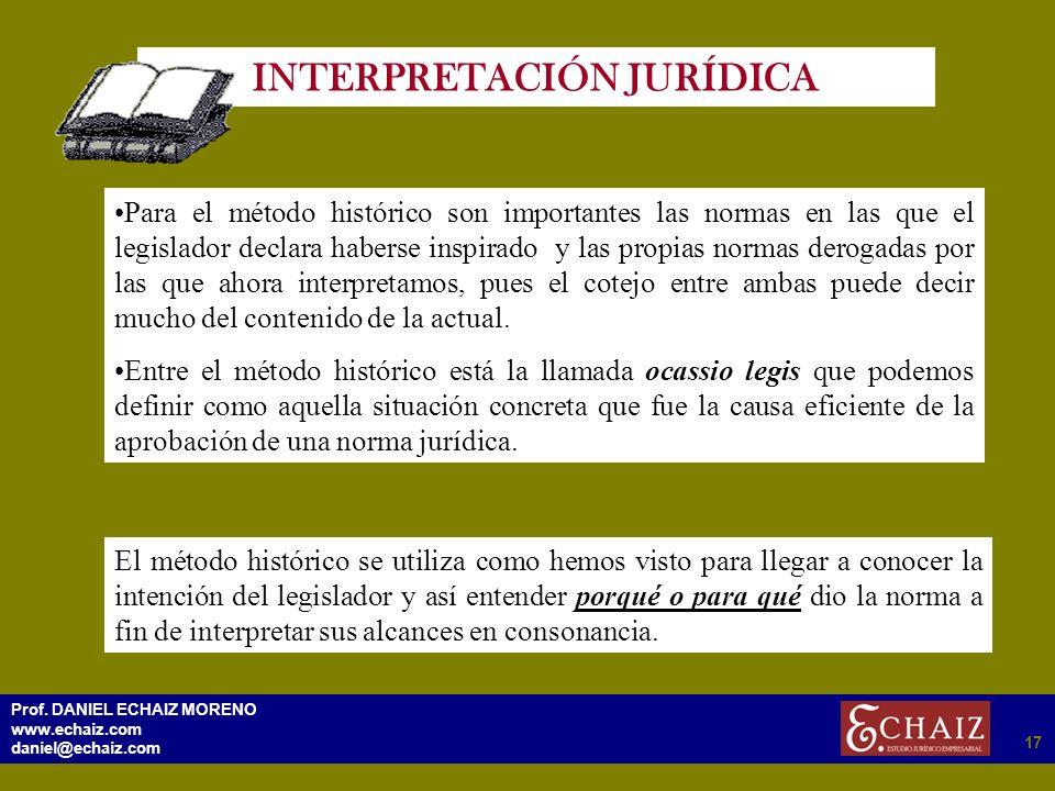 2917 Prof. DANIEL ECHAIZ MORENO www.echaiz.com daniel@echaiz.com 17 INTERPRETACIÓN JURÍDICA Para el método histórico son importantes las normas en las
