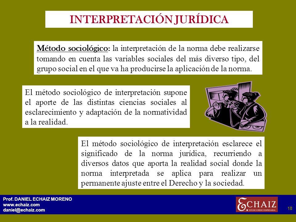 2918 Prof. DANIEL ECHAIZ MORENO www.echaiz.com daniel@echaiz.com 18 INTERPRETACIÓN JURÍDICA Método sociológico : la interpretación de la norma debe re