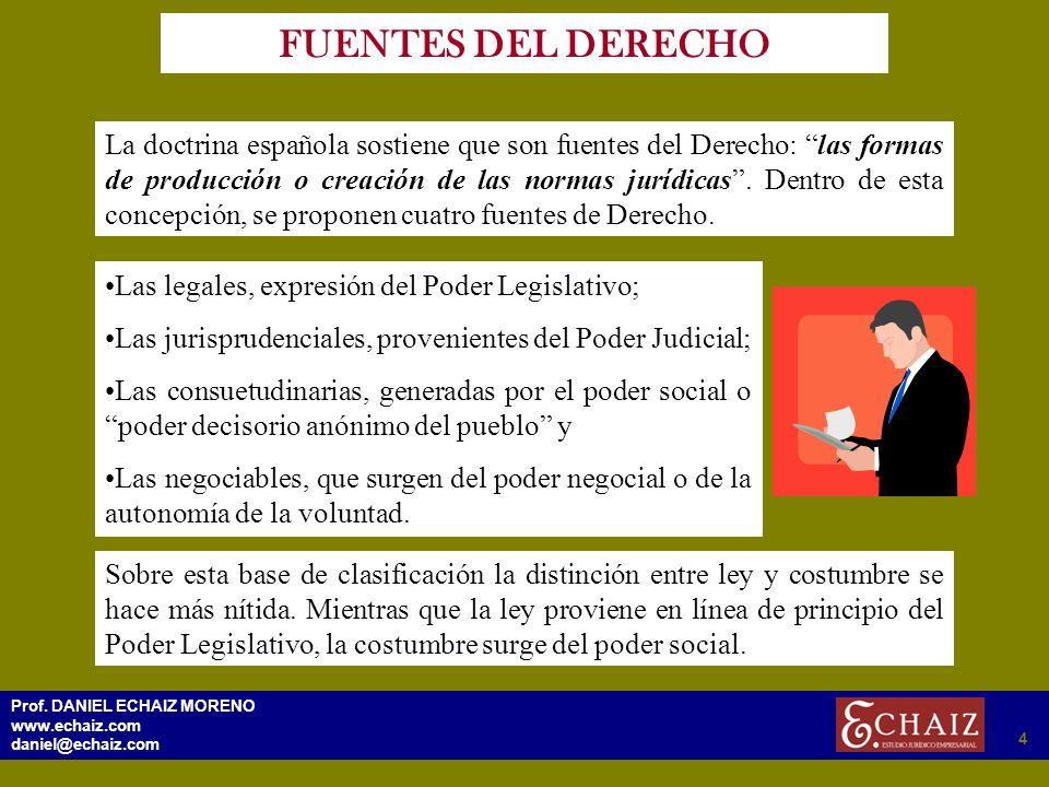 294 Prof. DANIEL ECHAIZ MORENO www.echaiz.com daniel@echaiz.com 4 FUENTES DEL DERECHO La doctrina española sostiene que son fuentes del Derecho: las f