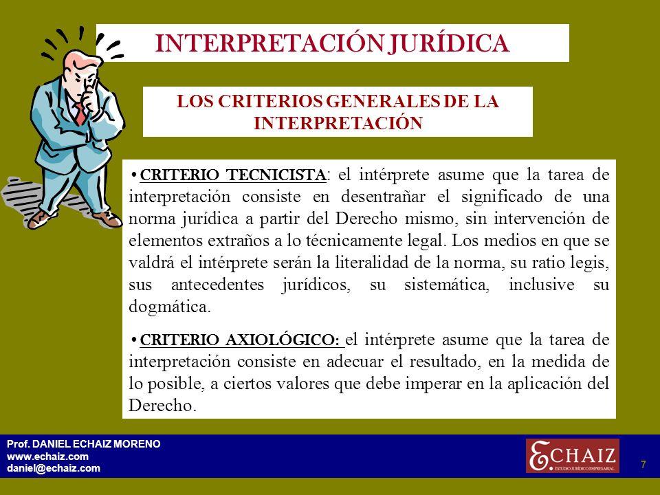 297 Prof. DANIEL ECHAIZ MORENO www.echaiz.com daniel@echaiz.com 7 INTERPRETACIÓN JURÍDICA LOS CRITERIOS GENERALES DE LA INTERPRETACIÓN CRITERIO TECNIC