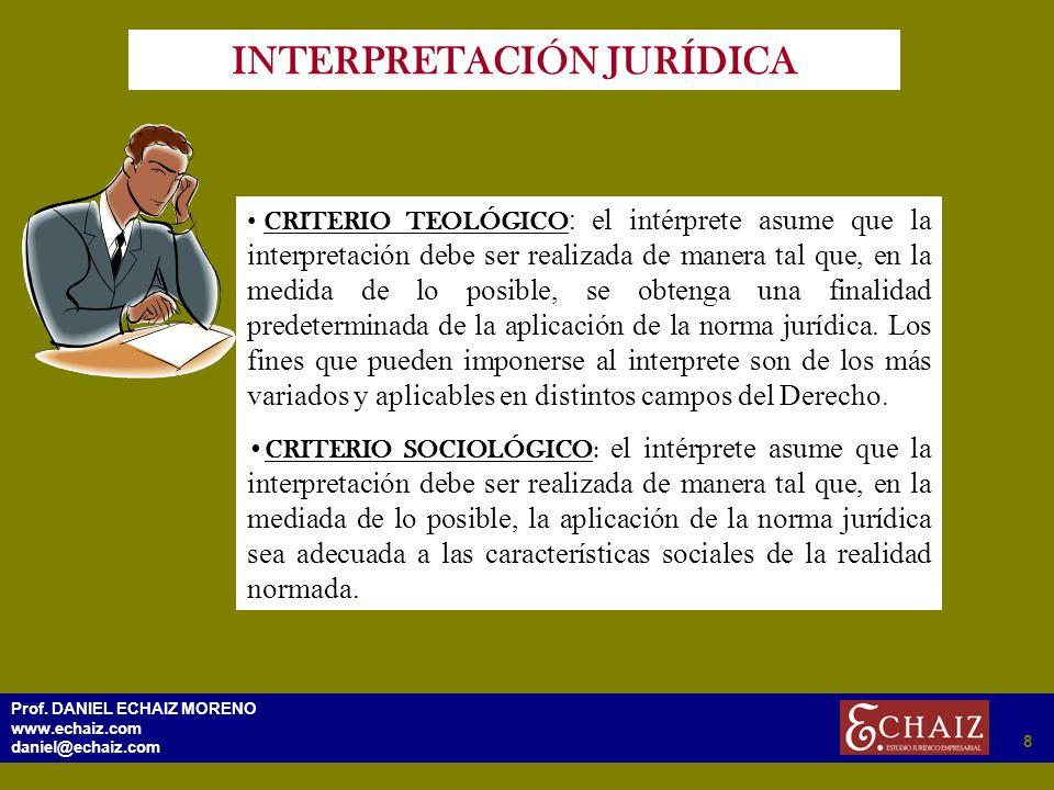 298 Prof. DANIEL ECHAIZ MORENO www.echaiz.com daniel@echaiz.com 8 INTERPRETACIÓN JURÍDICA CRITERIO TEOLÓGICO : el intérprete asume que la interpretaci