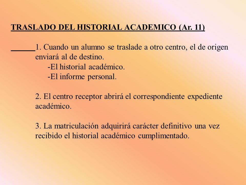 TRASLADO DEL HISTORIAL ACADEMICO (Ar. 11) 1. Cuando un alumno se traslade a otro centro, el de origen enviará al de destino. -El historial académico.