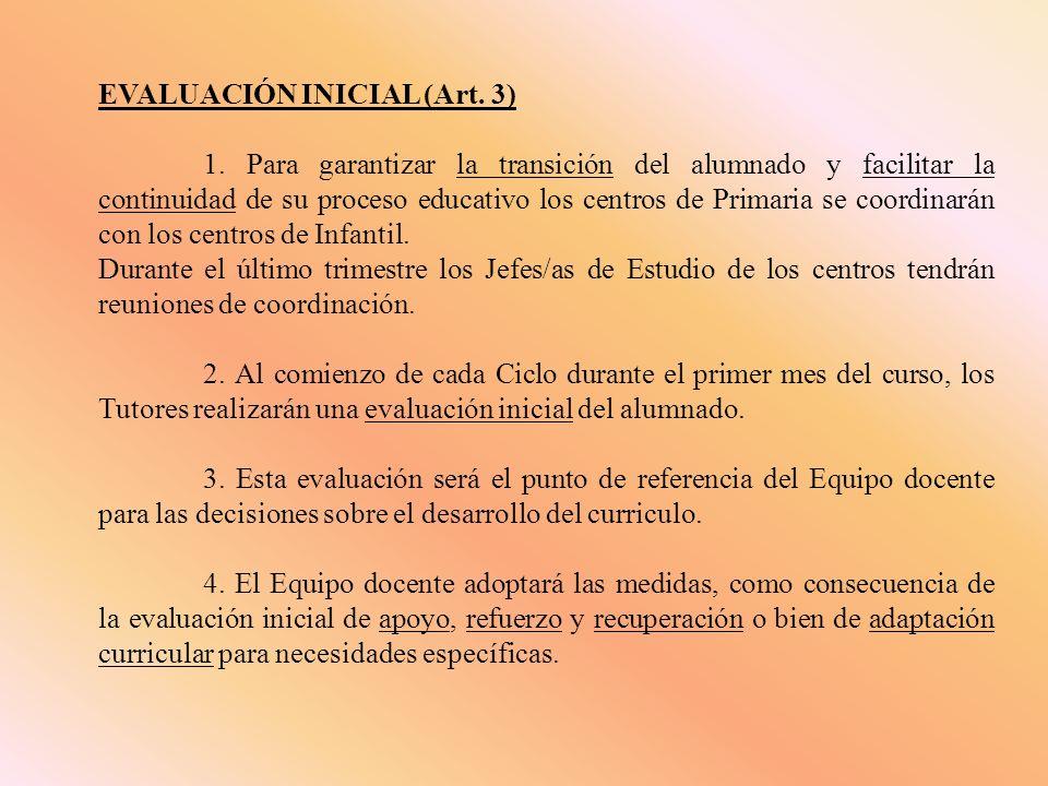 EVALUACIÓN INICIAL (Art. 3) 1. Para garantizar la transición del alumnado y facilitar la continuidad de su proceso educativo los centros de Primaria s